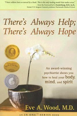 There's Always Help; There's Always Hope An Award-Winning Psychiatrist Shows You How to Heal Your Body, Mind, and Spirit  2006 9781401911195 Front Cover