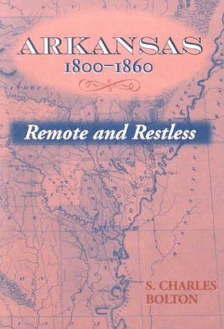 Arkansas, 1800-1860 Remote and Restless N/A edition cover