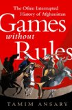 Games Without Rules The Often-Interrupted History of Afghanistan N/A edition cover