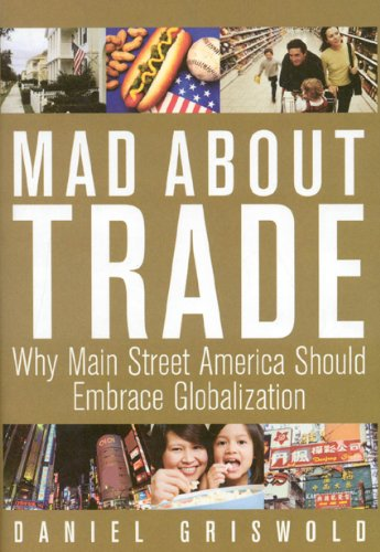 Mad about Trade Why Main Street America Should Embrace Globalization  2009 edition cover