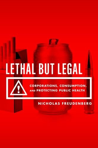 Lethal but Legal Corporations, Consumption, and Protecting Public Health  2014 edition cover