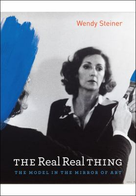 Real Real Thing The Model in the Mirror of Art  2010 9780226772196 Front Cover