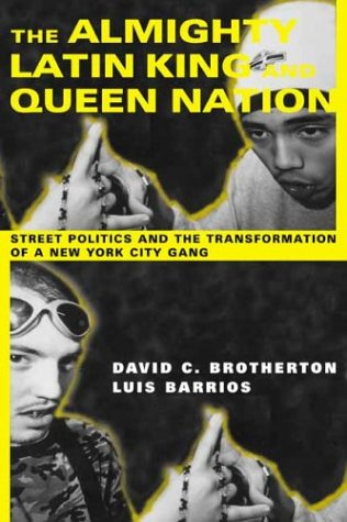 Almighty Latin King and Queen Nation Street Politics and the Transformation of a New York City Gang  2003 edition cover