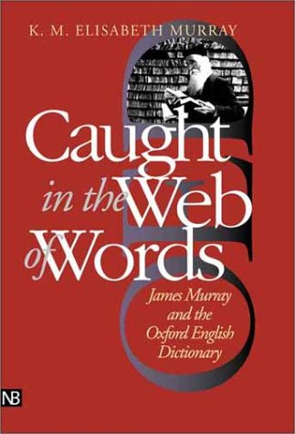 Caught in the Web of Words James Murray and the Oxford English Dictionary  2001 9780300089196 Front Cover