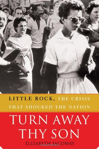 Turn Away Thy Son Little Rock, the Crisis That Shocked the Nation  2007 edition cover