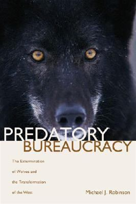 Predatory Bureaucracy The Extermination of Wolves and the Transformation of the West  2005 edition cover