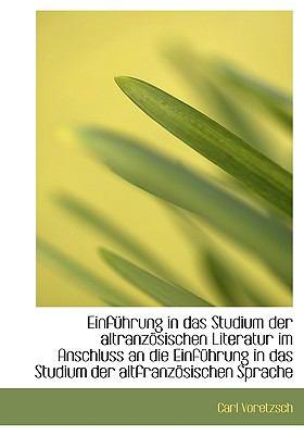 Einf�hrung in das Studium der Altranz�sischen Literatur Im Anschluss an Die Einf�hrung in das Studiu  N/A 9781115198196 Front Cover