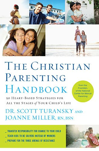 Christian Parenting Handbook 50 Heart-Based Strategies for All the Stages of Your Child's Life  2013 9781400205196 Front Cover