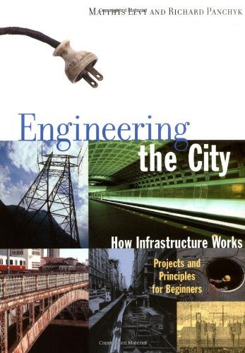 Engineering the City How Infrastructure Works - Projects and Principles for Beginners  2000 9781556524196 Front Cover