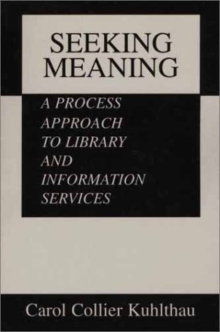 Seeking Meaning A Process Approach to Library and Information Services N/A 9781567500196 Front Cover