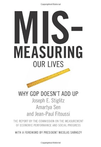 Mis-Measuring Our Lives Why the GDP Doesn't Add Up  2010 edition cover