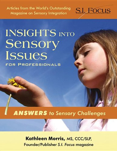 Insights into Sensory Issues for Professionals Outstanding Articles from the Pages of S. I. Focus Magazine  2010 9781935567196 Front Cover