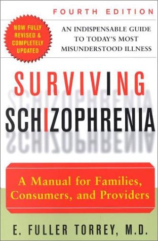 Surviving Schizophrenia A Manual for Families, Consumers, and Providers 4th 2001 9780060959197 Front Cover