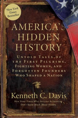 America's Hidden History Untold Tales of the First Pilgrims, Fighting Women, and Forgotten Founders Who Shaped a Nation N/A edition cover