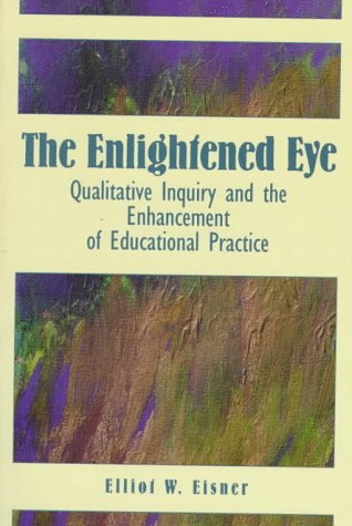 Enlightened Eye Qualitative Inquiry and the Enhancement of Educational Practice 2nd 1998 9780135314197 Front Cover