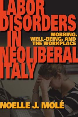 Labor Disorders in Neoliberal Italy Mobbing, Well-Being, and the Workplace  2011 edition cover