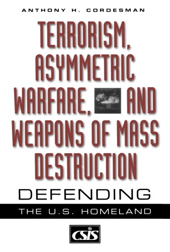 Terrorism, Asymmetric Warfare, and Weapons of Mass Destruction Defending the U. S. Homeland N/A 9780313361197 Front Cover