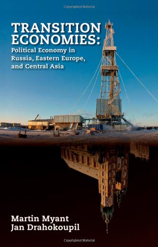 Transition Economies Political Economy in Russia, Eastern Europe, and Central Asia  2011 edition cover