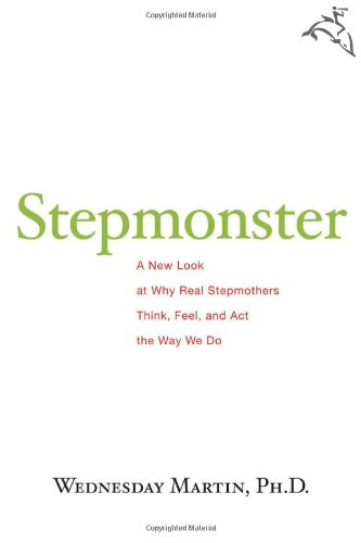 Stepmonster A New Look at Why Real Stepmothers Think, Feel, and Act the Way We Do  2009 edition cover