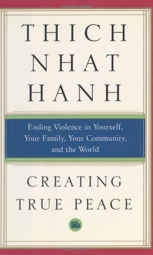 Creating True Peace Ending Violence in Yourself, Your Family, Your Community, and the World  2003 edition cover