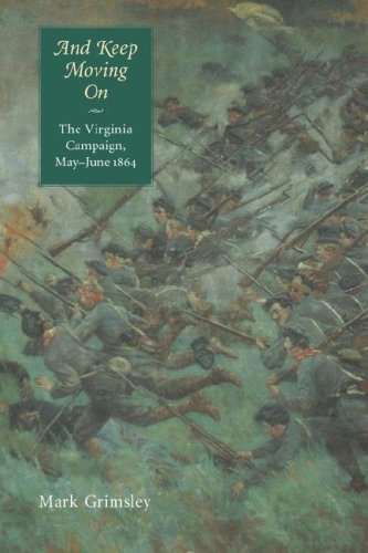 And Keep Moving On The Virginia Campaign, May-June 1864  2005 edition cover