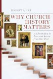 Why Church History Matters An Invitation to Love and Learn from Our Past  2014 edition cover