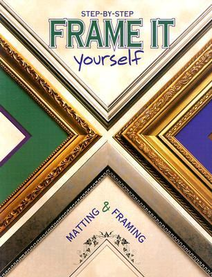 Frame It Yourself Matting and Framing  1999 9780865734197 Front Cover