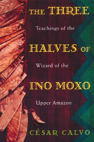 Three Halves of Ino Moxo Teachings of the Wizard of the Upper Amazon N/A edition cover