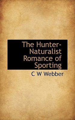 Hunter-Naturalist Romance of Sporting  N/A 9781113942197 Front Cover