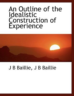 Outline of the Idealistic Construction of Experience N/A 9781115980197 Front Cover