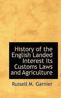 History of the English Landed Interest Its Customs Laws and Agriculture  N/A 9781116660197 Front Cover