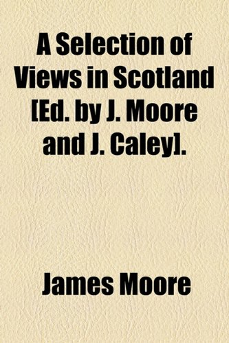 Selection of Views in Scotland [Ed by J Moore and J Caley]  2010 edition cover