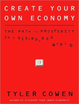 Create Your Own Economy: The Path to Prosperity in a Disordered World  2009 edition cover