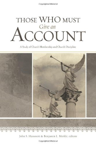 Those Who Must Give an Account A Study of Church Membership and Church Discipline  2012 edition cover