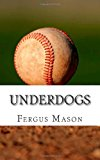 Underdogs How Two Indian Athletes Beat the Million Dollar Arm and Became Professional Baseball Players N/A 9781493758197 Front Cover