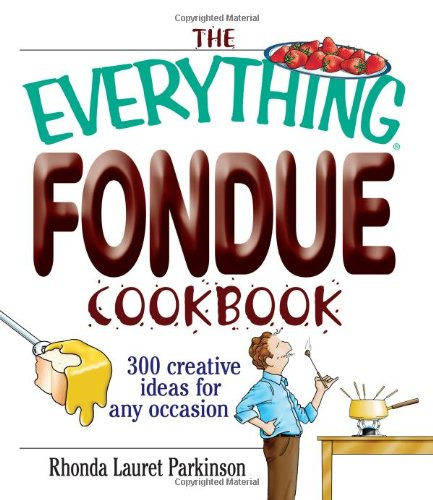 Everything Fondue Cookbook 300 Creative Ideas for Any Occasion  2004 edition cover