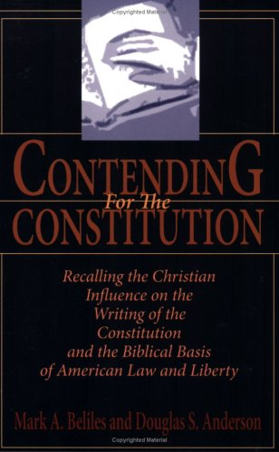 Contending for the Constitution : Recalling the Christian Influence on the Writing of the Constitution and the Biblical Basis of American Law and Liberty  2005 edition cover