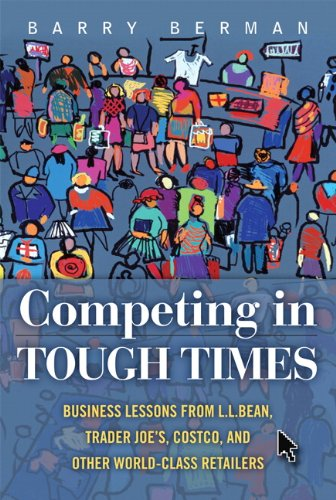 Competing in Tough Times Business Lessons from L. L. Bean, Trader Joe's, Costco, and Other World-Class Retailers  2011 edition cover