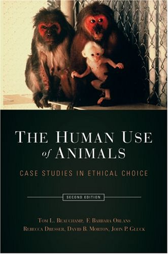 Human Use of Animals Case Studies in Ethical Choice 2nd 2008 edition cover