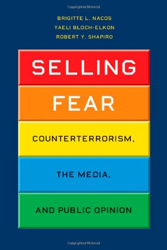 Selling Fear Counterterrorism, the Media, and Public Opinion  2011 edition cover