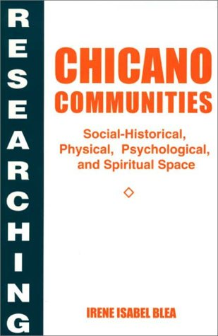 Researching Chicano Communities Social-Historical, Physical, Psychological, and Spiritual Space  1995 9780275952198 Front Cover