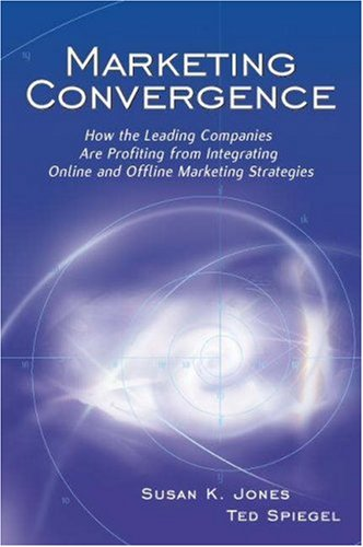 Marketing Convergence How the Leading Companies Are Profiting from Integrating Online and Offline Marketing Strategies  2002 9780538727198 Front Cover