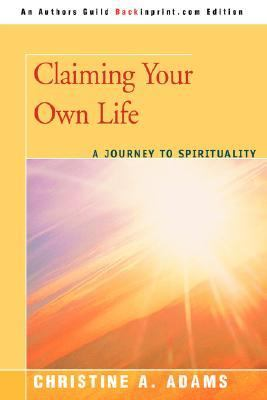 Claiming Your Own Life A Journey to Spirituality N/A edition cover
