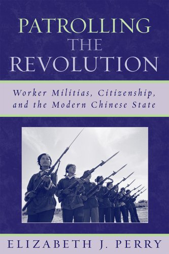 Patrolling the Revolution Worker Militias, Citizenship, and the Modern Chinese State  2007 edition cover