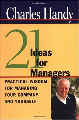 Twenty-One Ideas for Managers Practical Wisdom for Managing Your Company and Yourself  2000 edition cover