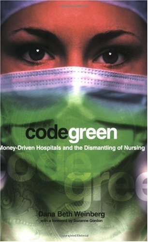 Code Green Money-Driven Hospitals and the Dismantling of Nursing  2011 9780801489198 Front Cover