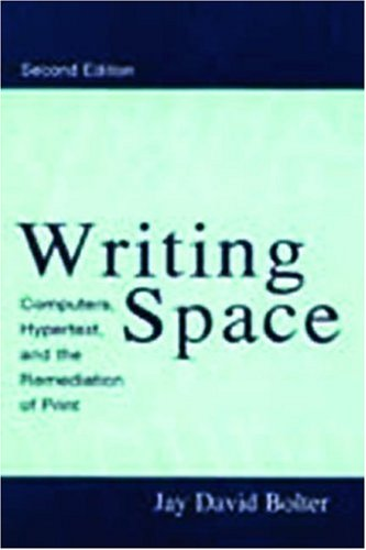 Writing Space Computers, Hypertext, and the Remediation of Print 2nd 2001 (Revised) edition cover
