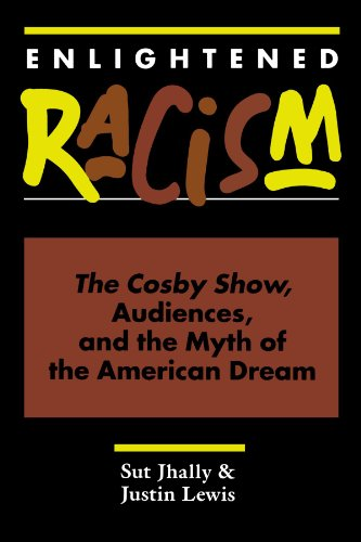 Enlightened Racism The Cosby Show, Audiences, and the Myth of the American Dream  1992 (Revised) edition cover