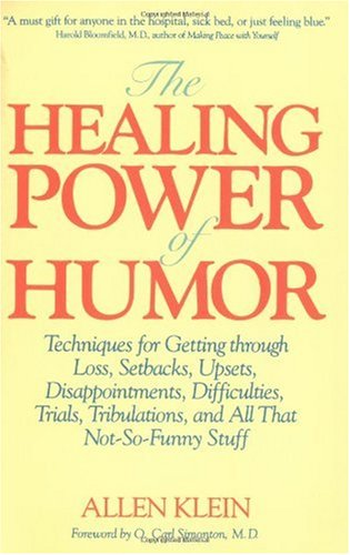 Healing Power of Humor Techniques for Getting Through Loss, Setbacks, Upsets, Disappointments, Difficulties, Trials, Tribulations, and All That Not-So-Funny Stuff N/A 9780874775198 Front Cover