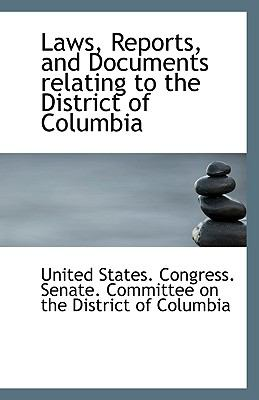 Laws, Reports, and Documents Relating to the District of Columbi  N/A edition cover
